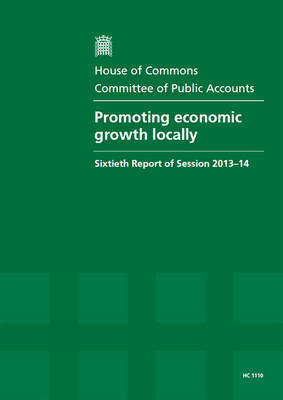 Promoting economic growth locally: sixtieth report of session 2013-14, report, together with formal minutes related to the report - House of Commons Papers 2013-14 1110 (Paperback)