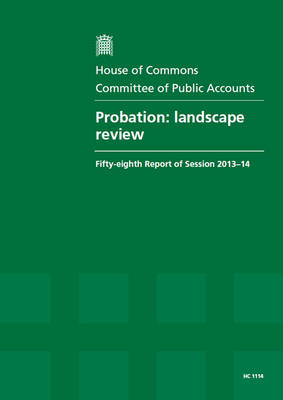 Probation: landscape review, fifty-eighth report of session 2013-14, report, together with formal minutes related to the report - House of Commons Papers 2013-14 1114 (Paperback)