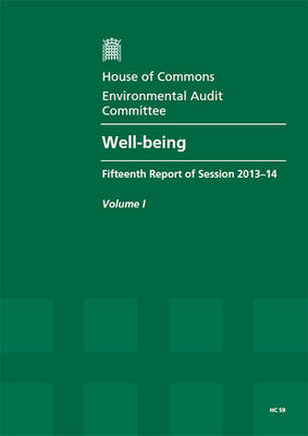 Well-being: fifteenth report of session 2013-14, Vol. 1: Report, together with formal minutes, oral and written evidence - House of Commons Papers 2013-14 59 (Paperback)
