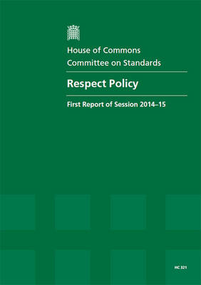 Respect policy: first report of session 2014-15, report, together with appendices and formal minutes relating to the report - House of Commons Papers 2014-15 321 (Paperback)