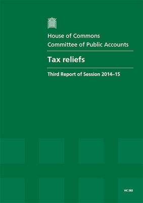Tax reliefs: third report of session 2014-15, report, together with formal minutes related to the report - House of Commons Papers 2014-15 282 (Paperback)