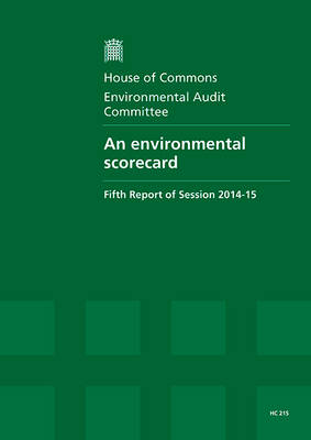 An environmental scorecard: fifth report of session 2014-15, report, together with formal minutes relating to the report - House of Commons Papers 2014-15 215 (Paperback)