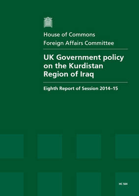 UK government policy on the Kurdistan region of Iraq: eighth report of session 2014-15, report, together with formal minutes relating to the report - House of Commons Papers 2014-15 564 (Paperback)
