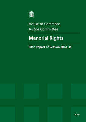 Manorial rights: fifth report of session 2014-15, report, together with formal minutes relating to the report - House of Commons Papers 2014-15 657 (Paperback)