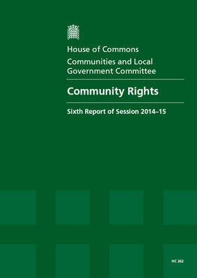 Community rights: sixth report of session 2014-15, report, together with formal minutes relating to the report - House of Commons Papers 2014-15 262 (Paperback)