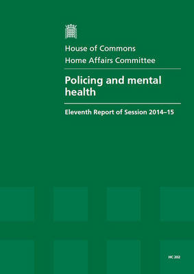 Policing and mental health: eleventh report of session 2014-15, report, together with formal minutes - House of Commons Papers 2014-15 202 (Paperback)