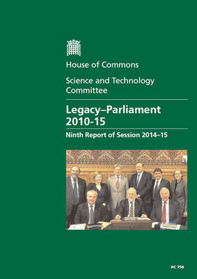 Legacy - Parliament 2010-15: ninth report of session 2014-15, report, together with formal minutes relating to the report - House of Commons Papers 2014-15 758 (Paperback)
