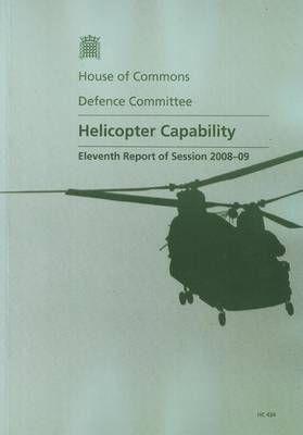 Helicopter Capability: Eleventh Report of Session 2008-09 - Report, Together with Formal Minutes, Oral and Written Evidence - HC Session 2008-09 (Paperback)