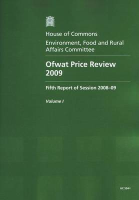 Ofwat Price Review 2009: Fifth Report of Session 2008-09 - Report, Together with Formal Minutes - HC Session 2008-09 (Paperback)