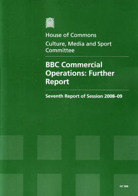 BBC Commercial Operations: Seventh Report of Session 2008-09: Further Report - HC Session 2008-09 (Paperback)