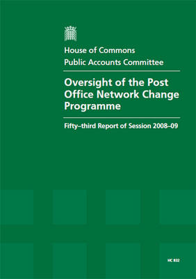 Oversight of the Post Office Network Change Programme: Fifty-third Report of Session 2008-09 - Report, Together with Formal Minutes, Oral and Written Evidence - HC Session 2008-09 (Paperback)