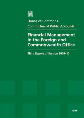 Financial Management in the Foreign and Commonwealth Office: Third Report of the Session 2009-2010 - Report Together with Formal Minutes, Oral and Written Evidence - HC Session 2009-20 (Paperback)