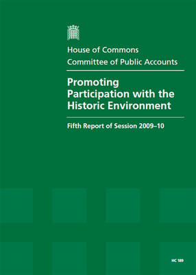 Promoting Participation with the Historic Environment: Fifth Report of Session 2009-10 - Report, Together with Formal Minutes, Oral and Written Evidence - HC Session 2009-10 (Paperback)