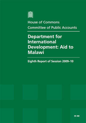 Department for International Development: Eighth Report of Session 2009-10 - Report, Together with Formal Minutes, Oral and Written Evidence: Aid to Malawi - HC Session 2009-10 (Paperback)