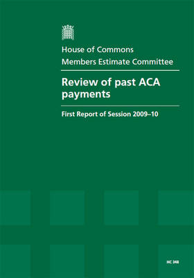 Review of Past ACA Payments: First Report of Session 2009-10 Report, Together with Formal Minutes - House of Commons Papers Session 2009-10 (Paperback)