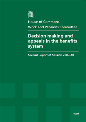 Decision Making and Appeals in the Benefits System: Second Report of Session 2009-10 - Report, Together with Formal Minutes, Oral and Written Evidence - HC Session 2009-10 (Paperback)