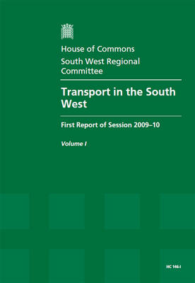 Transport in the South West: Report, Together with Formal Minutes v. 1: First Report of Session 2009-10 - HC Session 2009-10 (Paperback)