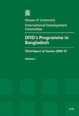DFID's Programme in Bangladesh: Report, Together with Formal Minutes v. 1: Third Report of Session 2009-10 - House of Commons Papers Session 2009-10 (Paperback)