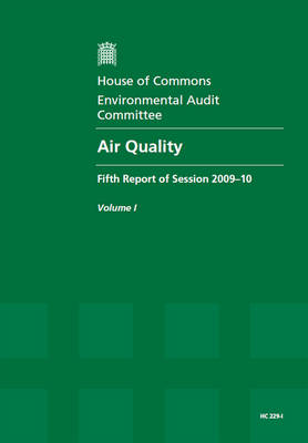 Air Quality: Report Together with Formal Minutes v. 1: Fifth Report of Session 2009-10 - HC Session 2009-10 (Paperback)
