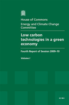 Low Carbon Technologies in a Green Economy: Report, Together with Formal Minutes v. 1: Fourth Report of Session 2009-10 - HC Session 2009-10 (Paperback)