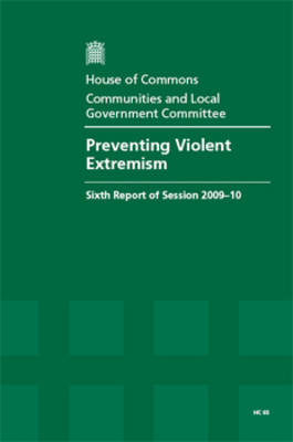 Preventing Violent Extremism: Sixth Report of Session 2009-10 - Report, Together with Formal Minutes, Oral and Written Evidence - HC Session 2009-10 (Paperback)