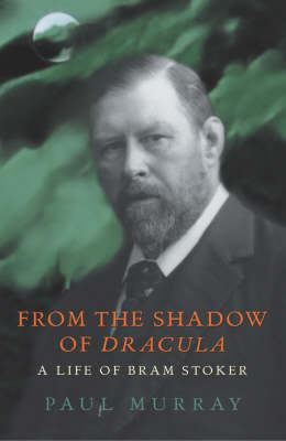From the Shadow of Dracula: A Life of Bram Stoker (Hardback)