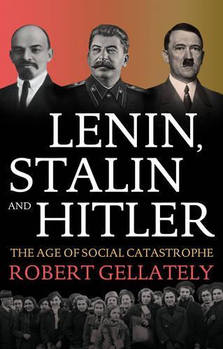 Lenin, Stalin and Hitler: The Age of Social Catastrophe (Hardback)