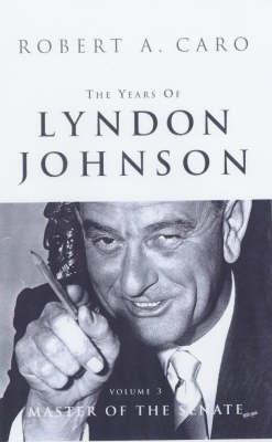 The The Years of Lyndon Johnson: The Years Of Lyndon Johnson Vol 3 Master of the Senate v.3 (Hardback)