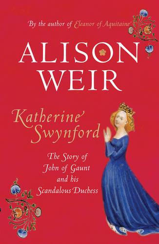 Katherine Swynford: The Story of John of Gaunt and His Scandalous Duchess (Hardback)