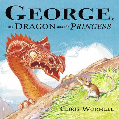 George, the Dragon and the Princess (Hardback)