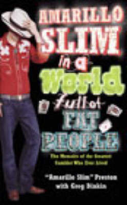 Amarillo Slim in a World Full of Fat People: The Life, Times and Gambling Exploits of America's Living Legend (Paperback)