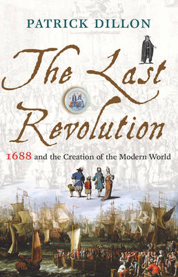 The Last Revolution: 1688 and the Creation of the Modern World (Hardback)