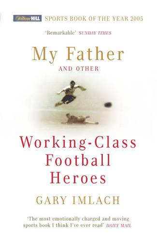 My Father And Other Working Class Football Heroes (Paperback)