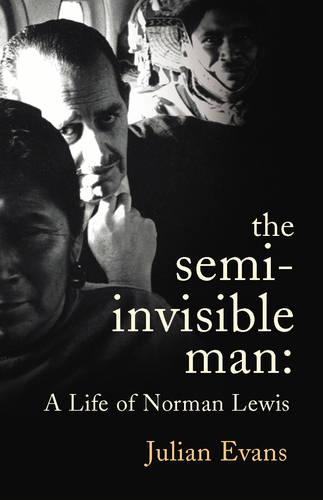 The Semi-invisible Man: The Life of Norman Lewis (Hardback)