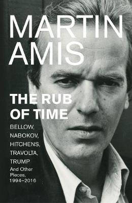 The Rub of Time: Bellow, Nabokov, Hitchens, Travolta, Trump. Essays and Reportage, 1994-2016 (Hardback)