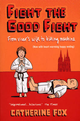 Fight the Good Fight: From Vicar's Wife to Killing Machine (Paperback)