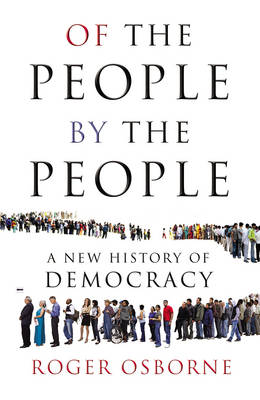 Of the People, by the People: A New History of Democracy (Hardback)