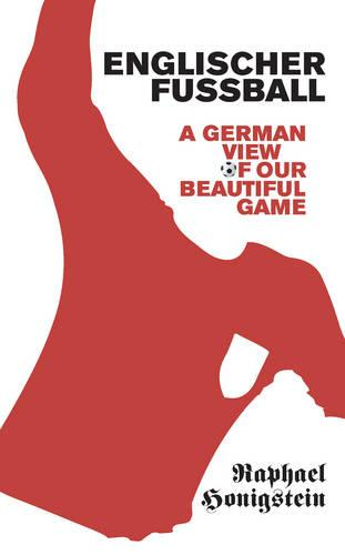Englischer Fussball: A German View of Our Beautiful Game (Paperback)