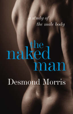 The Naked Man: A Study of the Male Body (Hardback)