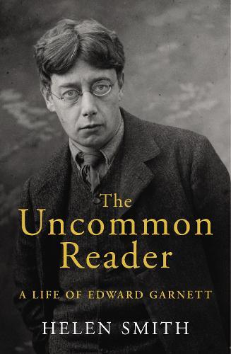 The Uncommon Reader: A Life of Edward Garnett (Hardback)