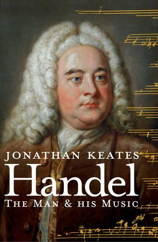 Handel: The Man and His Music (Hardback)
