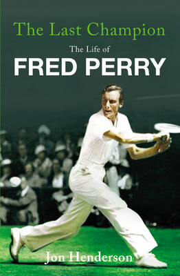 The Last Champion: The Life of Fred Perry (Hardback)