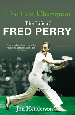 The Last Champion: The Life of Fred Perry (Paperback)
