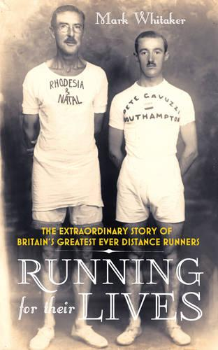 Running for Their Lives: The Extraordinary Story of Britain's Greatest Ever Distance Runners (Hardback)
