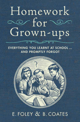 Homework for Grown-ups: Everything You Learnt at School... and Promptly Forgot (Hardback)
