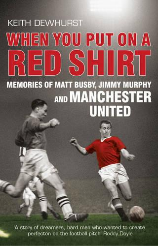 When You Put on a Red Shirt: Memories of Matt Busby, Jimmy Murphy and Manchester United (Paperback)