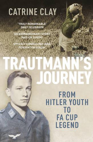 Trautmann's Journey: From Hitler Youth to FA Cup Legend (Paperback)