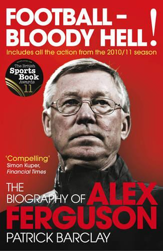 Football - Bloody Hell!: The Biography of Alex Ferguson (Paperback)