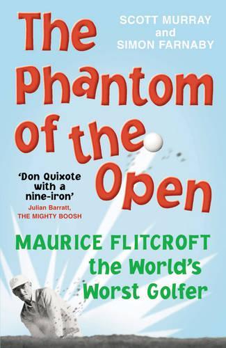 The Phantom of the Open: Maurice Flitcroft, The World's Worst Golfer (Paperback)