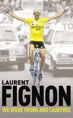 We Were Young and Carefree: The Autobiography of Laurent Fignon (Paperback)